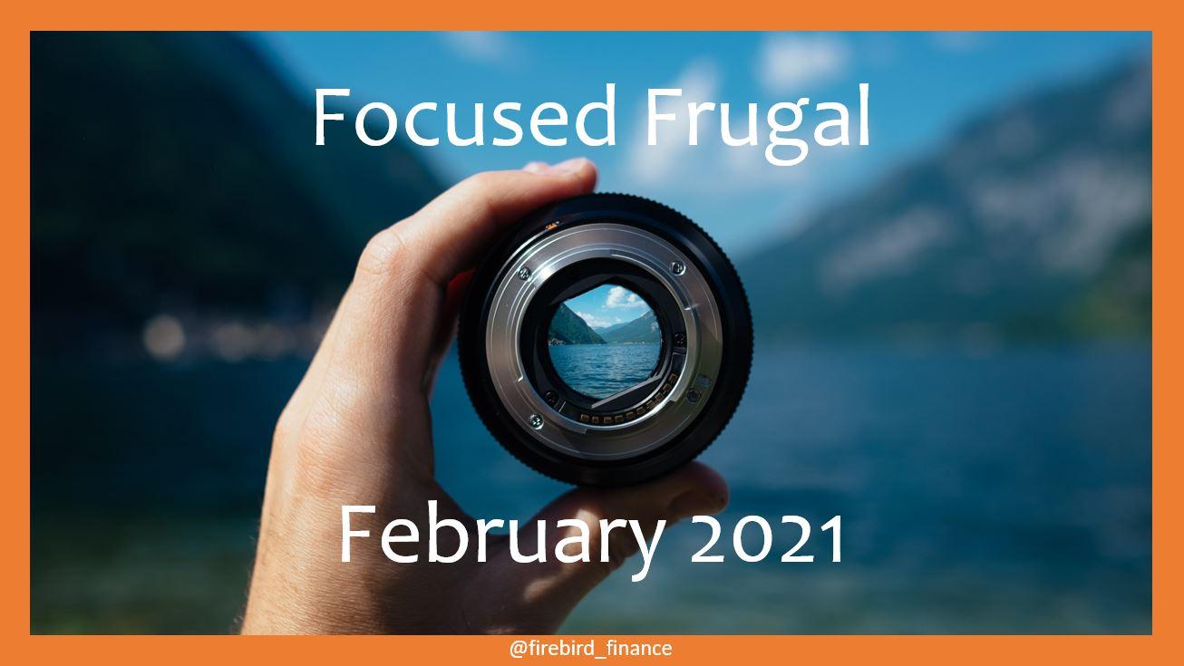 Focused Frugal Feb 2021